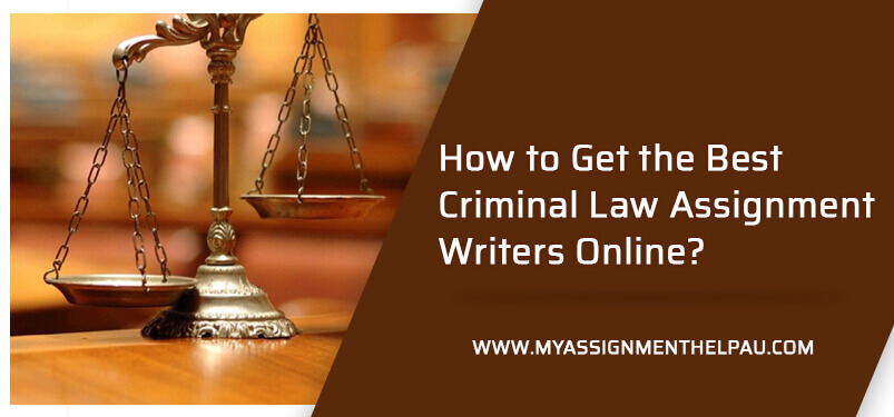 How to Get the Best Criminal Law Assignment Writers Online?