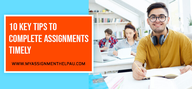10 Key Tips to Complete Assignments Timely