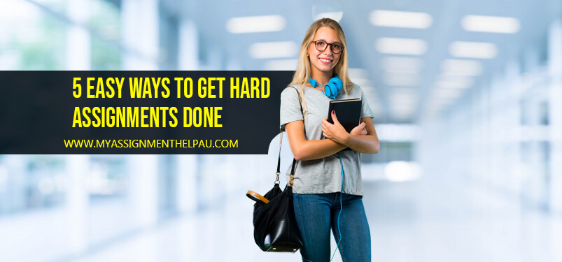 5 Easy Ways to Get Hard Assignment Done!