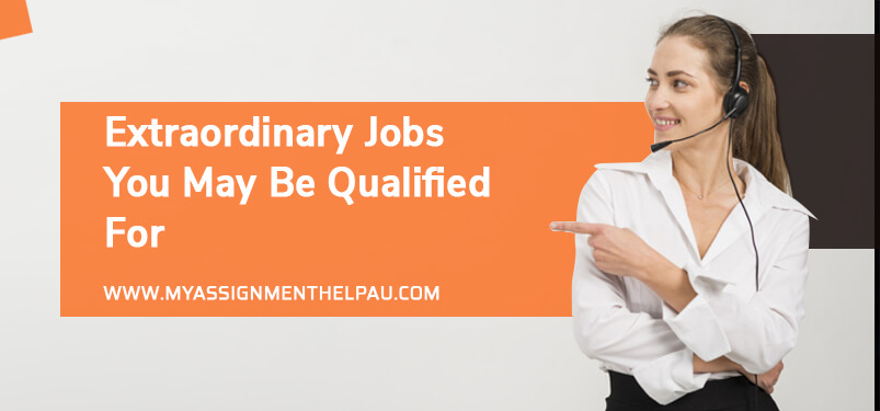 Extraordinary Jobs You May Be Qualified For