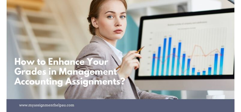 How to Enhance Your Grades in Management Accounting Assignments?
