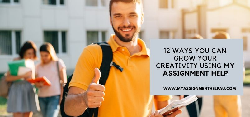 12 Ways You Can Grow Your Creativity Using My Assignment Help