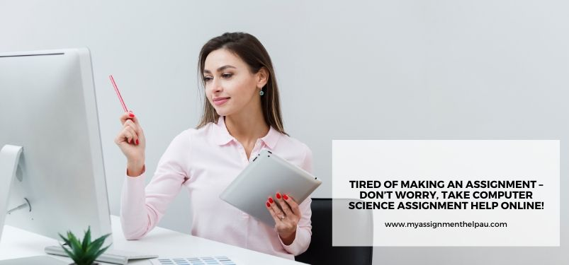 Tired of Making an Assignment – Don't Worry, Take Computer Science Assignment Help Online!