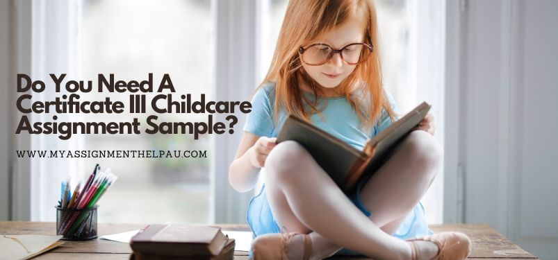Do You Need A Certificate III Childcare Assignment Sample?