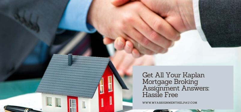 Get All Your Kaplan Mortgage Broking Assignment Answers: Hassle Free