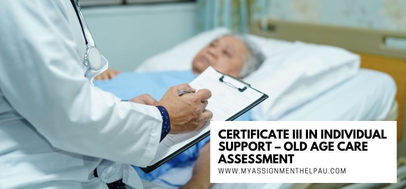 Certificate III in Individual Support – Old Age Care Assessment